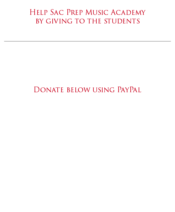 Help Sac Prep Music Academy by giving to the students _______________________________________________ Donate below using PayPal